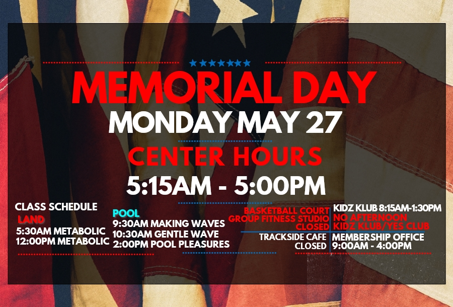 Memorial Day Hours: Monday, May 27: 5:15AM-5:00PM