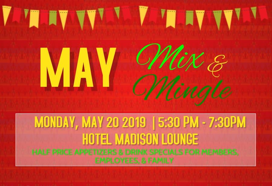 May Mix & Mingle: Monday, May 20; 5:30PM-7:30PM at Hotel Madison Lounge