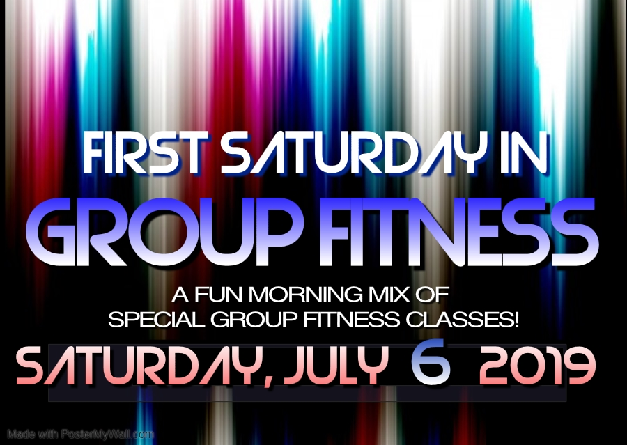First Saturday, July 6: Group Fitness Class Schedule