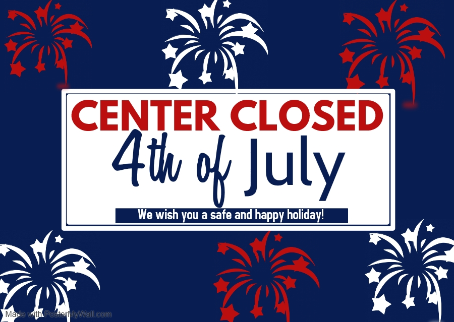 CENTER CLOSED: Thursday, July 4th