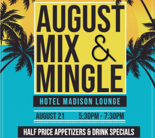 August Mix & Mingle: Wednesday, August 21; 5:30PM-7:30PM at Hotel Madison Lounge