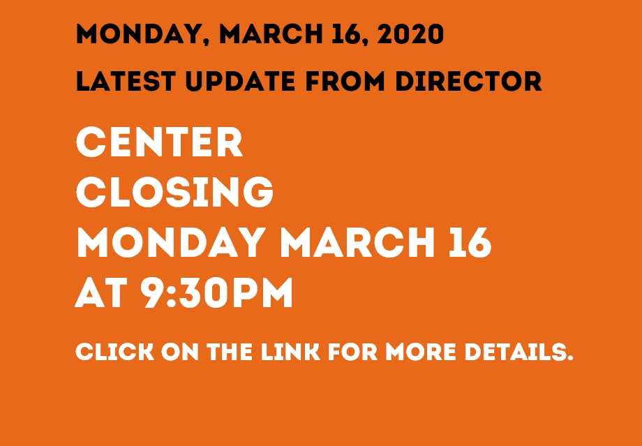CENTER UPDATE: CLOSING MONDAY, MARCH 16
